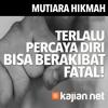 Mutiara Hikmah: Terlalu Percaya Diri Bisa Berakibat Fatal - Ustadz DR Firanda Andirja, MA.