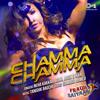 Chamma Chamma - Neha Kakkar Full Song Listen Online