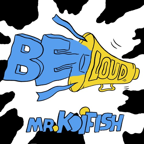 Mr Koifish - Be Loud