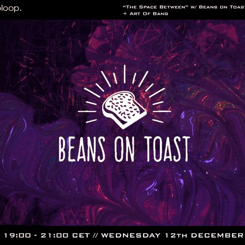 """Beans On Toast Presents """"The Space Between"""" w/ Kakes & Dan Calabrese + guest AOB - 12/12/18"""