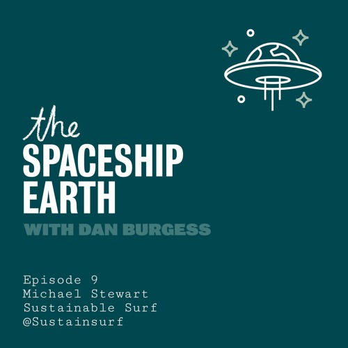 The SpaceShip Earth -  Episode 9 - Michael Stewart - Sustainable Surf