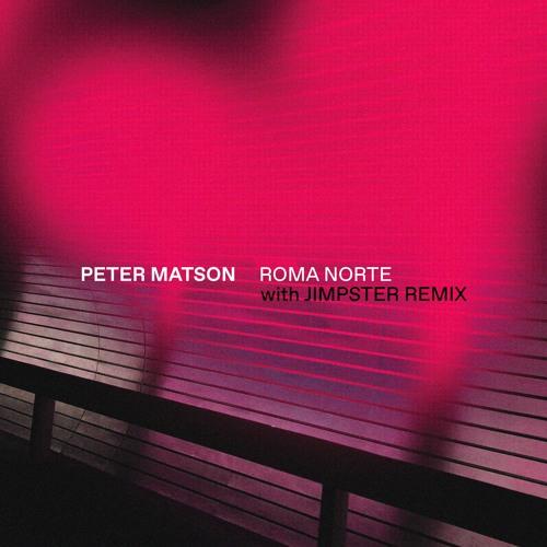 Peter Matson - Roma Norte (Jimpster Remix)