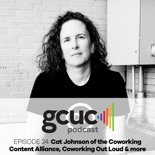 Episode 24 - Cat Johnson of the Coworking Content Alliance and Coworking Out Loud