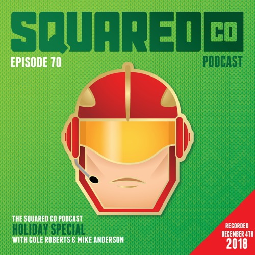 Episode 70:  SquaredCo Holiday Special 2018