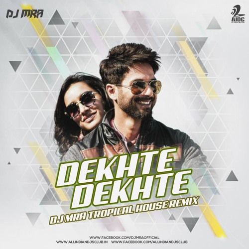 Dekhte Dekhte (DJ MRA Tropical House Remix)