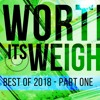 Worth Its Weight - Best of 2018 (Pt. 1)