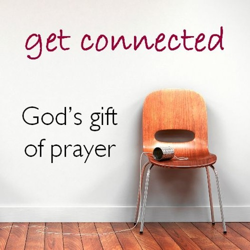 [Get Connected]: Prayer as a gift