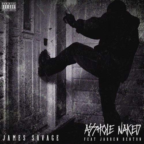 James Savage - Asshole Naked (ft. Jarren Benton)