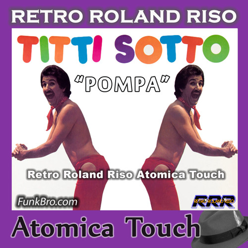 Titti Sotto - Pompa (Retro Roland Riso Atomica Touch)