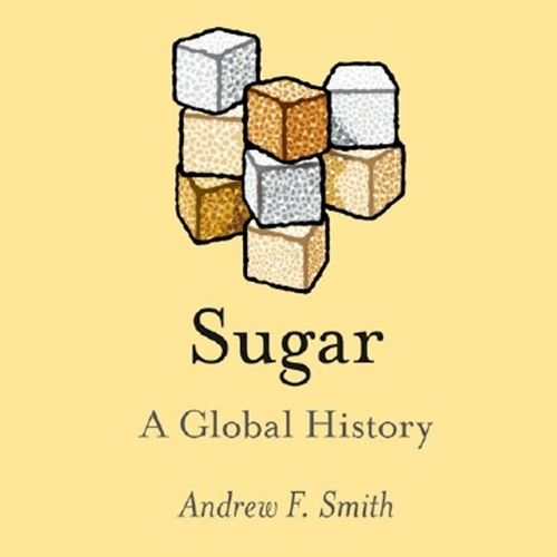 The Not Always Sweet History of Sugar