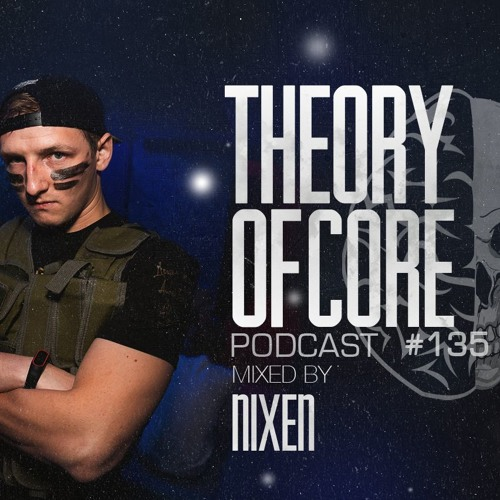 Theory Of Core: Podcast 135 Mixed By NIXEN (2018)