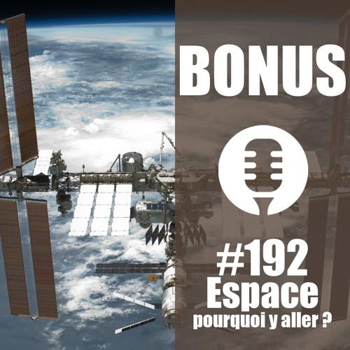 Bonus #192: L'Espace : à quoi ça sert d'y aller ?