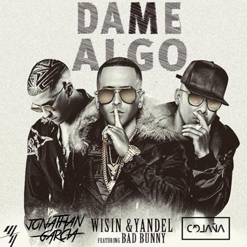 Wisin Yandel Ft Bad Bunny Dame Algo Antonio Colaña Jonathan Garcia 2018 Edit By Antonio Colaña Remixes Edits 2 0