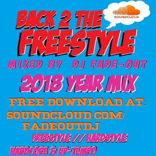 BACK 2 THE FREESTYLE YEAR MIX 2018 - mixed by DJ Fade-out (Free Download)