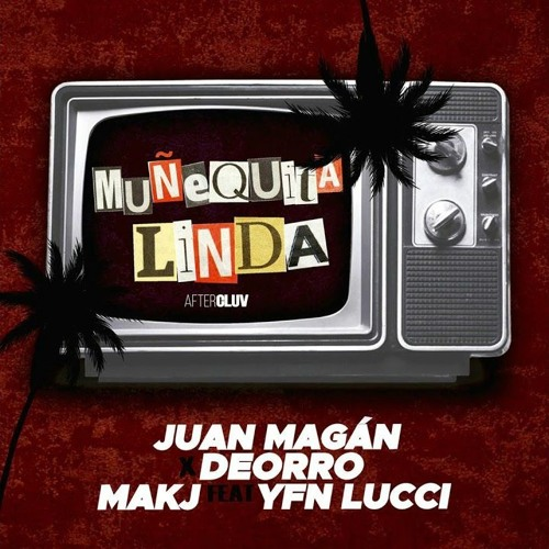 Juan Magan & Deorro, Makj Ft. Yfn Lucci - Muñequita Linda (Alex Córdoba Remix Latin House )COPYRIGHT