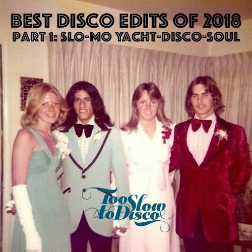 Best Edits of 2018 (Part 1: Slo-Mo Soulful Yacht-Disco) by DJ Supermarkt/Too Slow To Disco