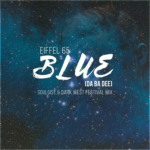 Eiffel 65 - Blue (Soulgist & Dark West Festival Mix) **SUPPORTED BY W&W**