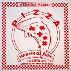 Pizza vs. You Got The Love vs. I Wanna Dance With Somebody (WeDamnz Mashup)