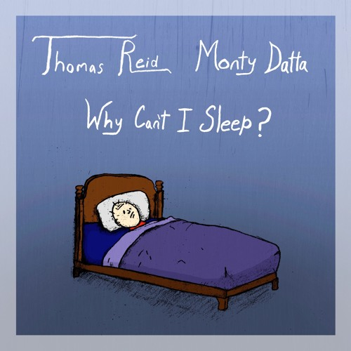 Thomas Reid & Monty Datta - Why Can't I Sleep?