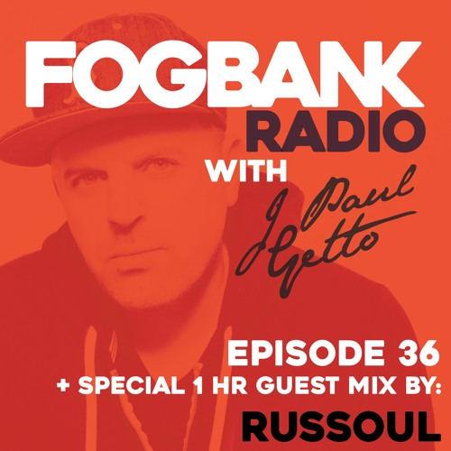 Fogbank Radio with J Paul Getto : Episode 36 + RUSSOUL Guest Mix
