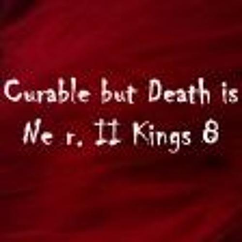 Curable But Death Is Near. II Kings 8