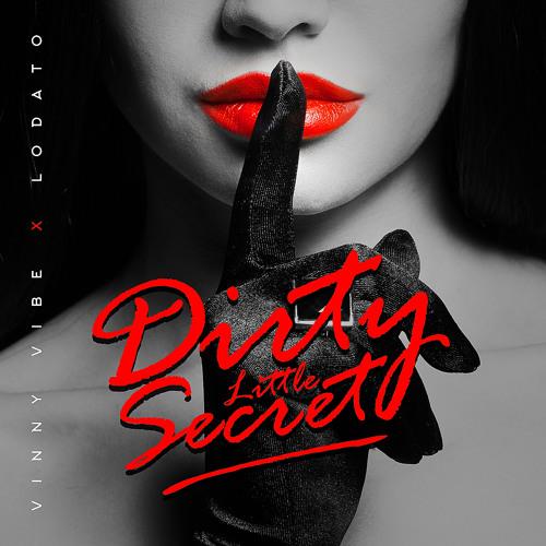 Dirty Little Secret - Vinny Vibe X Lodato