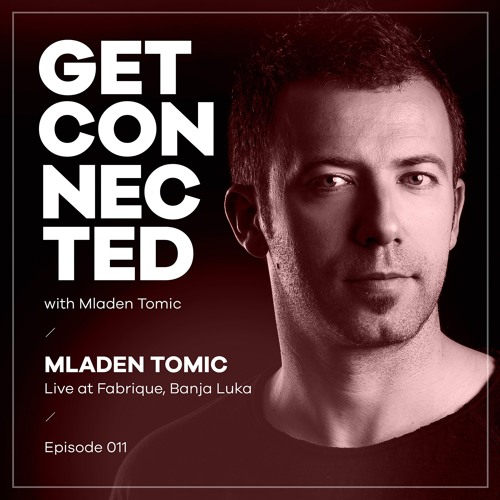 Get Connected with Mladen Tomic - 011 - Live at Fabrique, Banja Luka, 17.11.2018