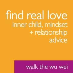 Find Real Love - Walk the Wu Wei #47