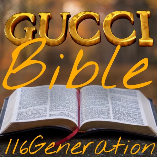 Gucci Bible by 116Generation | 116 Generation | Free Listening on