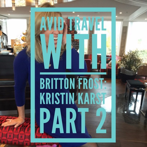 Avid Travel With Britton Frost - S1E7: Kristin Karst, Pt. 2