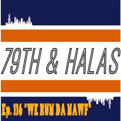 "79th and Halas Ep. 116 - ""WE RUN DA NAWF"""