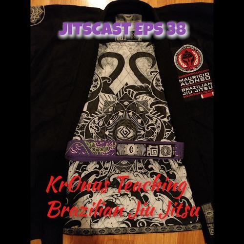 JitsCast Eps 38 Kr0nus Teaching Brazilian Jiu Jitsu