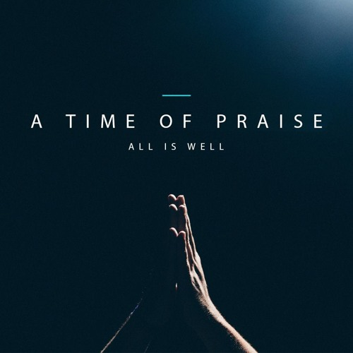A Time Of Praise - All Is Well