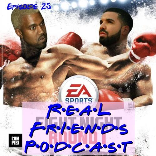 #25 Kanye vs Drake | Real Friends Podcast