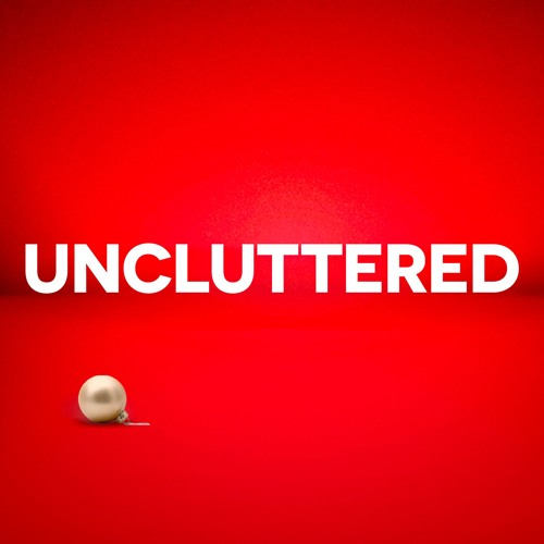 12-16-2018 - Uncluttered - Being in the Present