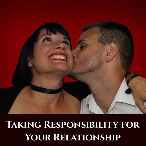 Take Responsibility for Your Relationship
