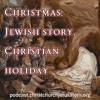 Christmas: Jewish Story, Christian Holiday