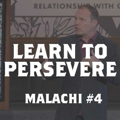 Malachi #4 - Learn to Persevere