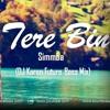 Tere Bin (Simmba)- DJ Karan Future Bass Mix