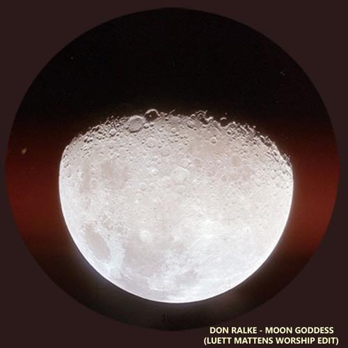 Don Ralke - Moon Goddess (LUETT MATTEN EDIT)
