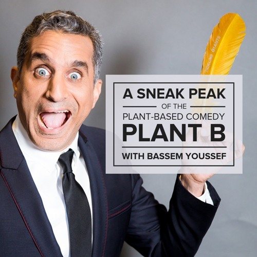 A Sneak Peak of the Plant-Based Comedy Plant B with Bassem Youssef – E49