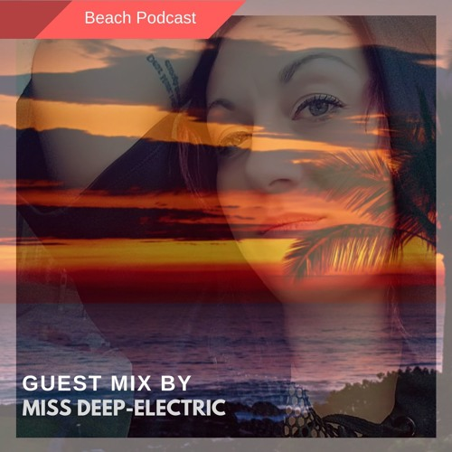Beach Podcast Guest Mix by Miss Deep-Electric