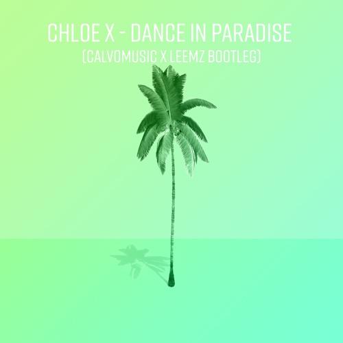 Chloe X - Dance In Paradise ( CalvoMusic + Leemz Edit)