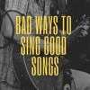 Episode 78: Bad Ways to Sing Good Songs