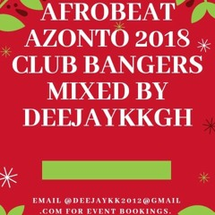 AFROBEAT AZONTO 2018 CLUB BANGERS MIXED BY DEEJAYKKGH