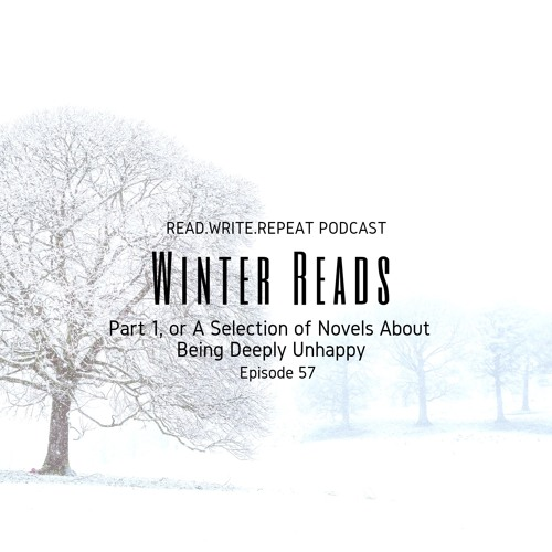 Winter Reads Part 1, or A Selection of Novels About Being Deeply Unhappy-Ep.57