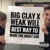 Big Clay X Weak Will - Best Way to Make the Night End