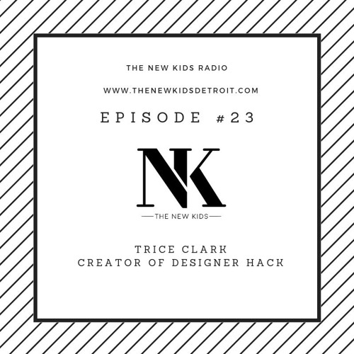 The New Kids Episode 211 - Trice Clark, Designer Hack