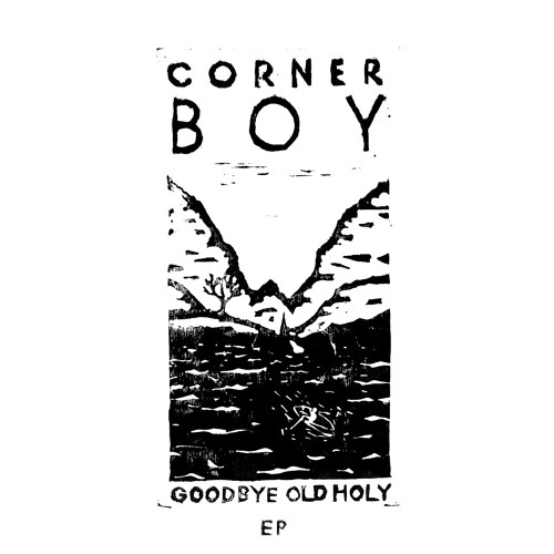 Corner Boy - Goodbye Old Holy EP [2018]