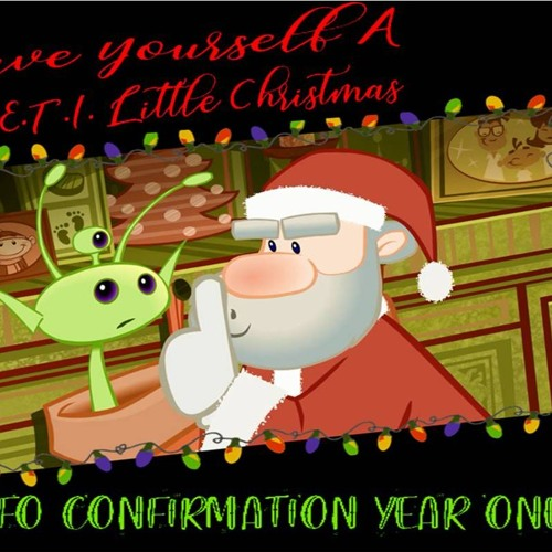'HAVE YOUR SELF A VERY M.E.T.I. CHRISTMAS – UFO CONFIRMATION YEAR ONE' – December 17, 2018